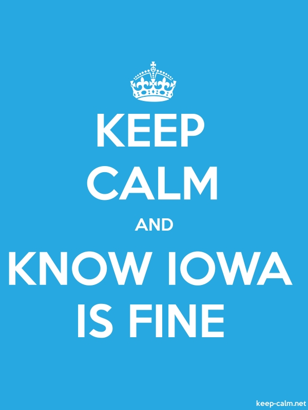 KEEP CALM AND KNOW IOWA IS FINE - white/blue - Default (600x800)