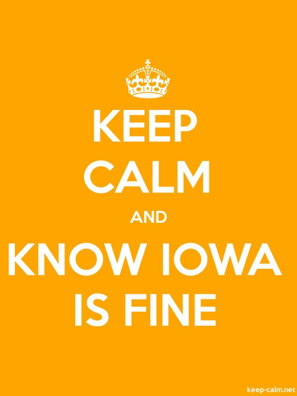 KEEP CALM AND KNOW IOWA IS FINE - white/orange - Default (600x800)