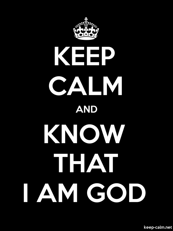 KEEP CALM AND KNOW THAT I AM GOD - white/black - Default (600x800)