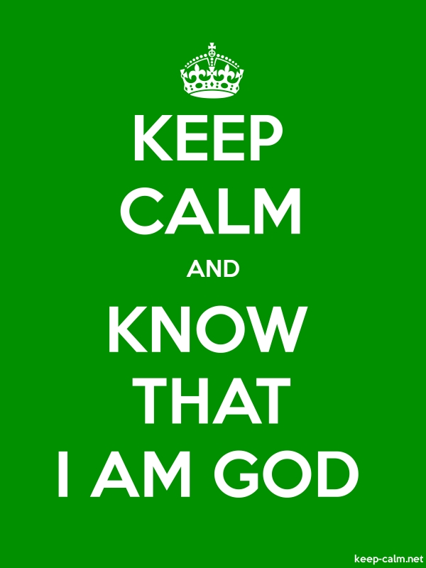 KEEP CALM AND KNOW THAT I AM GOD - white/green - Default (600x800)