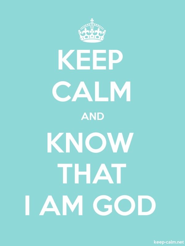 KEEP CALM AND KNOW THAT I AM GOD - white/lightblue - Default (600x800)