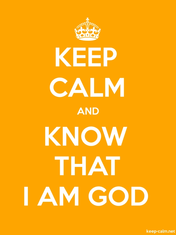 KEEP CALM AND KNOW THAT I AM GOD - white/orange - Default (600x800)