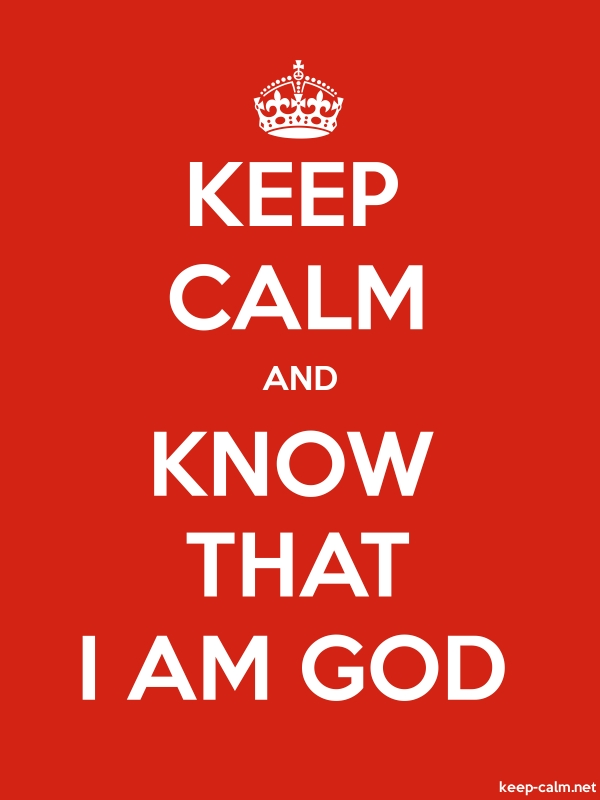 KEEP CALM AND KNOW THAT I AM GOD - white/red - Default (600x800)