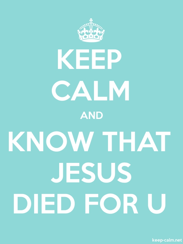 KEEP CALM AND KNOW THAT JESUS DIED FOR U - white/lightblue - Default (600x800)