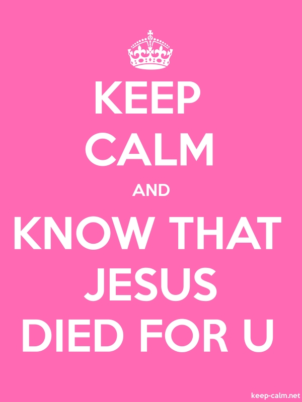 KEEP CALM AND KNOW THAT JESUS DIED FOR U - white/pink - Default (600x800)