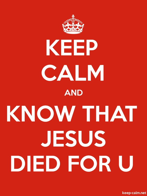 KEEP CALM AND KNOW THAT JESUS DIED FOR U - white/red - Default (600x800)