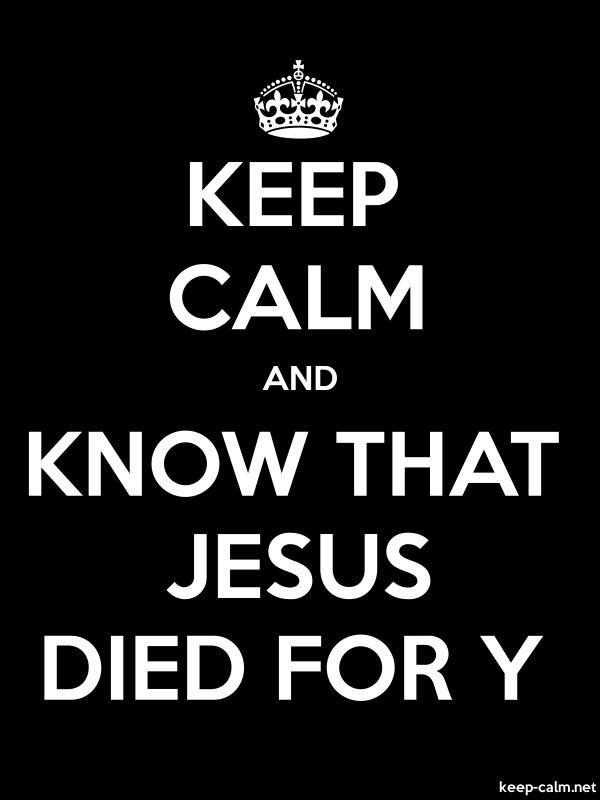 KEEP CALM AND KNOW THAT JESUS DIED FOR Y - white/black - Default (600x800)
