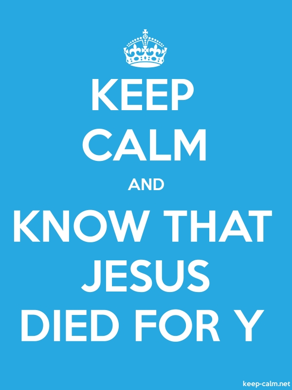 KEEP CALM AND KNOW THAT JESUS DIED FOR Y - white/blue - Default (600x800)