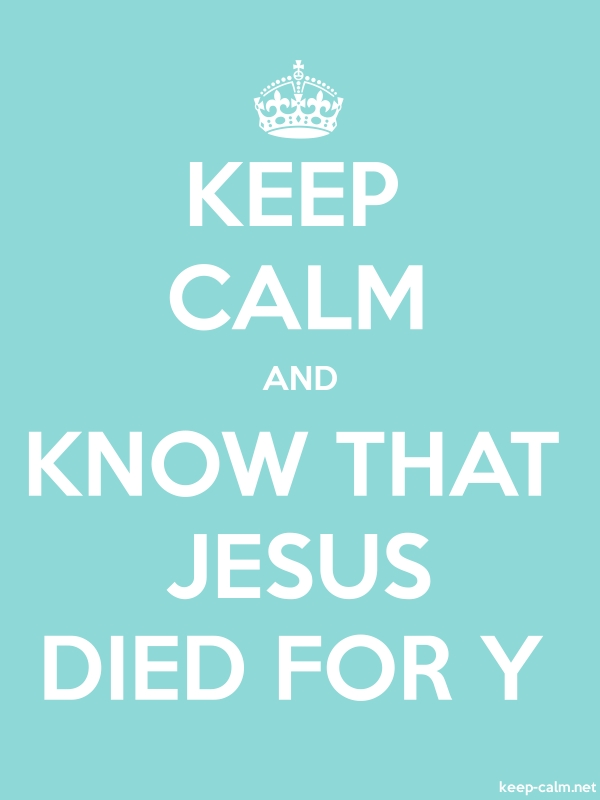 KEEP CALM AND KNOW THAT JESUS DIED FOR Y - white/lightblue - Default (600x800)