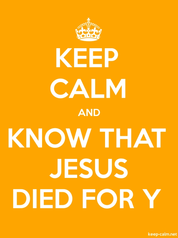 KEEP CALM AND KNOW THAT JESUS DIED FOR Y - white/orange - Default (600x800)