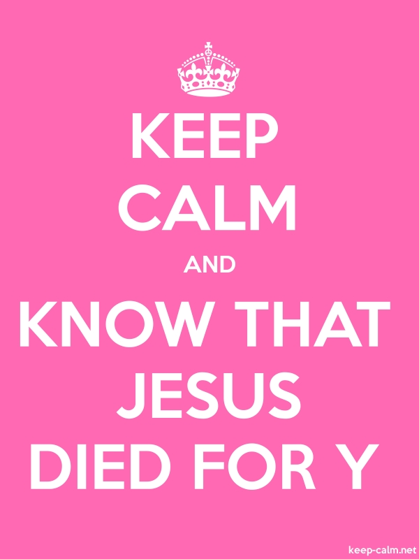 KEEP CALM AND KNOW THAT JESUS DIED FOR Y - white/pink - Default (600x800)