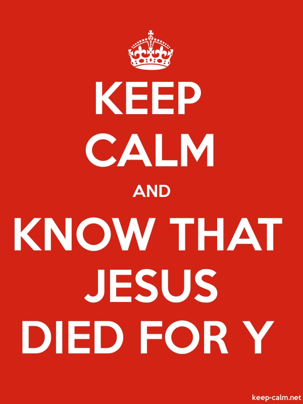 KEEP CALM AND KNOW THAT JESUS DIED FOR Y - white/red - Default (600x800)