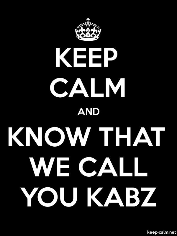 KEEP CALM AND KNOW THAT WE CALL YOU KABZ - white/black - Default (600x800)