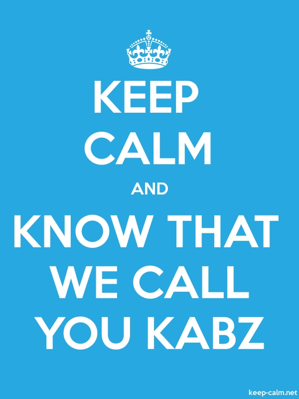 KEEP CALM AND KNOW THAT WE CALL YOU KABZ - white/blue - Default (600x800)