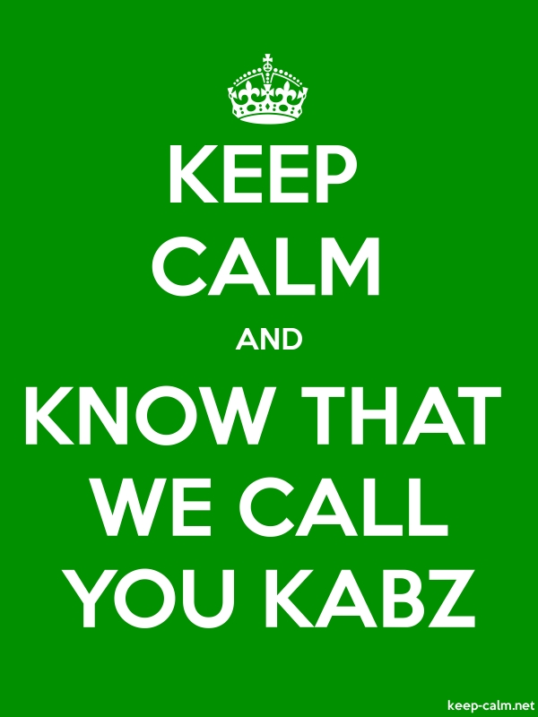 KEEP CALM AND KNOW THAT WE CALL YOU KABZ - white/green - Default (600x800)