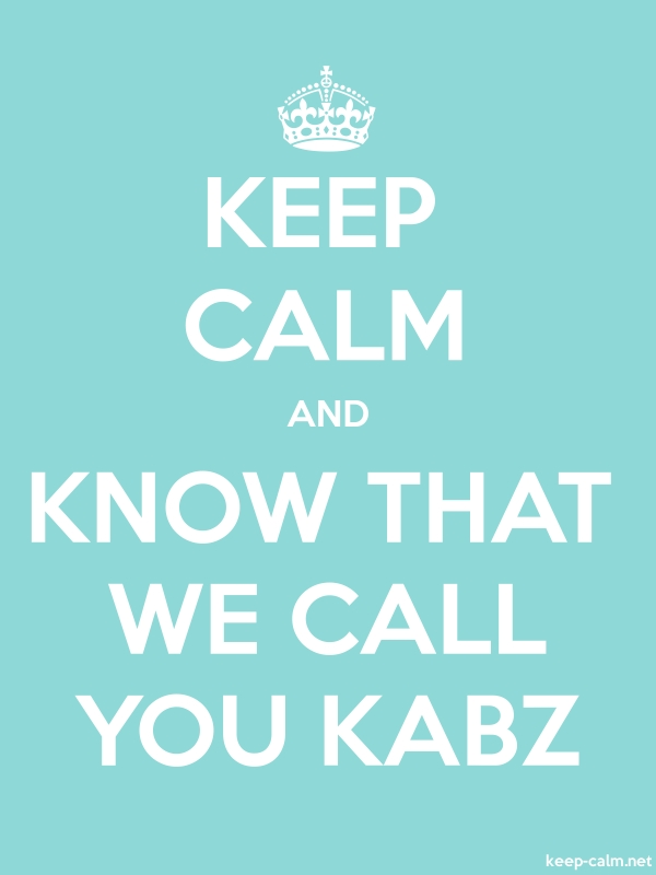 KEEP CALM AND KNOW THAT WE CALL YOU KABZ - white/lightblue - Default (600x800)