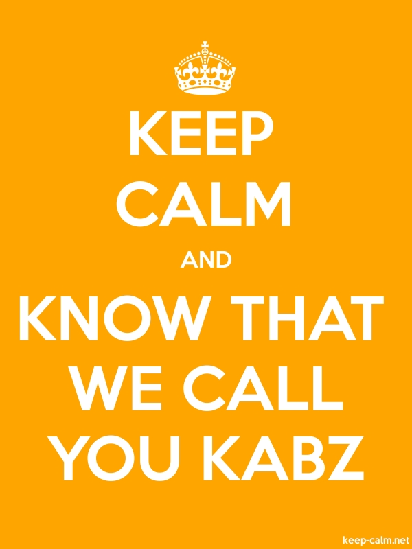 KEEP CALM AND KNOW THAT WE CALL YOU KABZ - white/orange - Default (600x800)