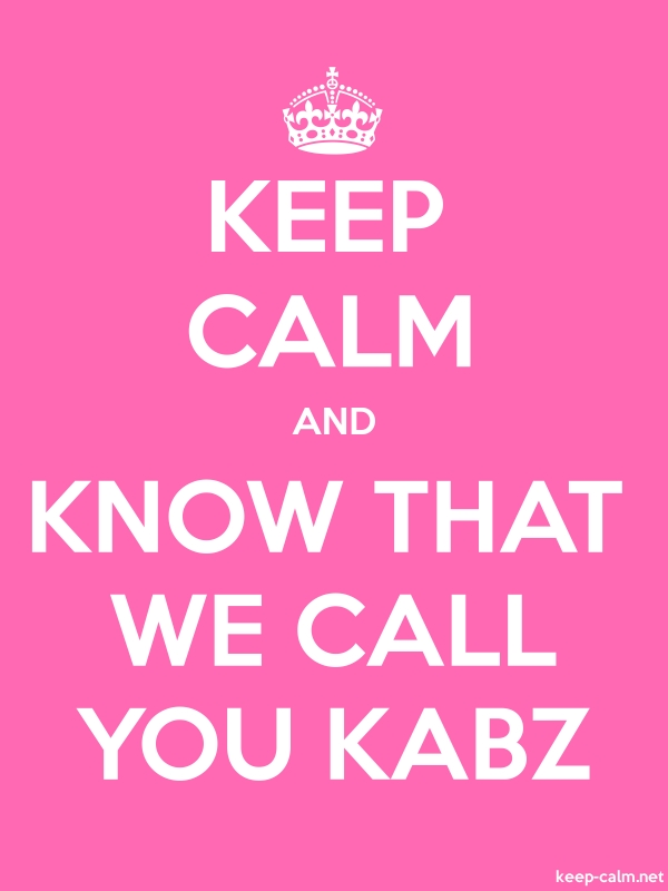 KEEP CALM AND KNOW THAT WE CALL YOU KABZ - white/pink - Default (600x800)