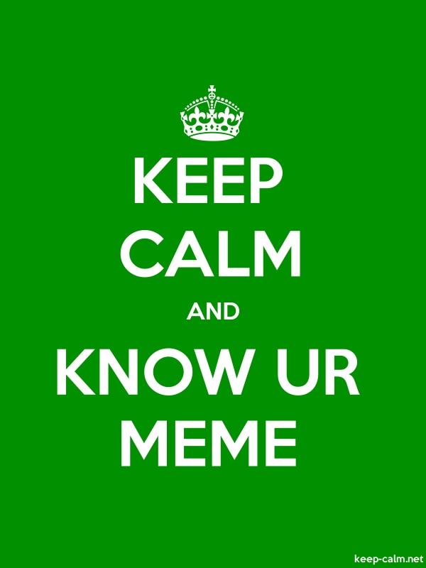 KEEP CALM AND KNOW UR MEME - white/green - Default (600x800)