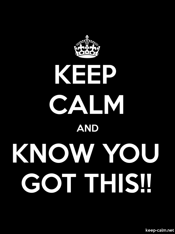 KEEP CALM AND KNOW YOU GOT THIS!! - white/black - Default (600x800)