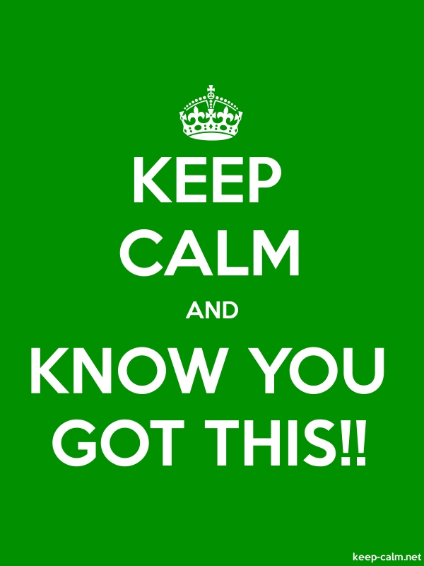 KEEP CALM AND KNOW YOU GOT THIS!! - white/green - Default (600x800)