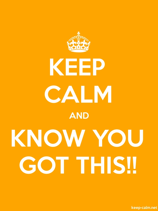 KEEP CALM AND KNOW YOU GOT THIS!! - white/orange - Default (600x800)