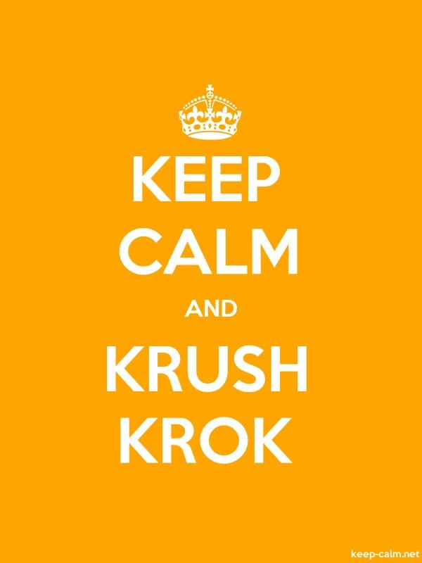 KEEP CALM AND KRUSH KROK - white/orange - Default (600x800)