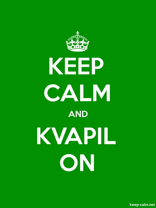 KEEP CALM AND KVAPIL ON - white/green - Default (600x800)