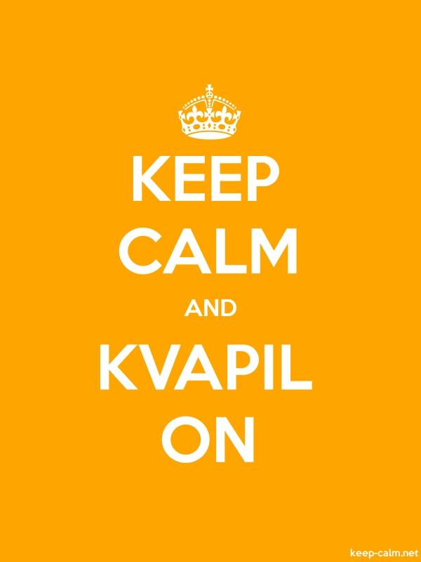 KEEP CALM AND KVAPIL ON - white/orange - Default (600x800)