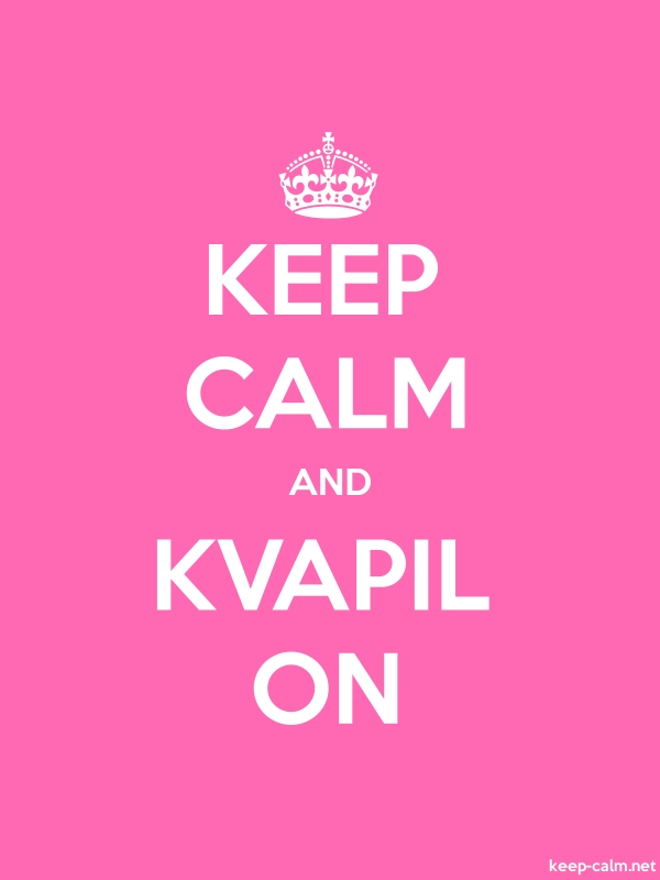 KEEP CALM AND KVAPIL ON - white/pink - Default (600x800)