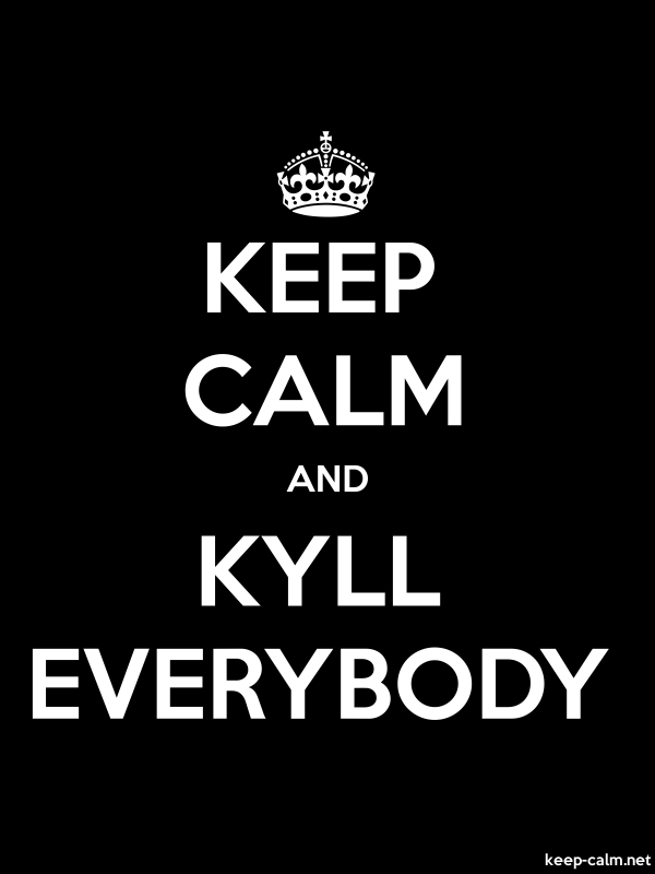 KEEP CALM AND KYLL EVERYBODY - white/black - Default (600x800)