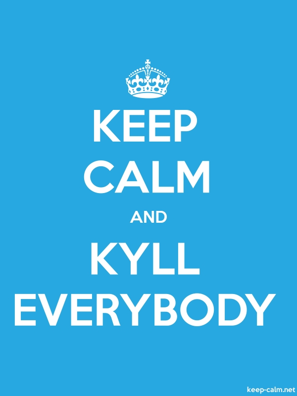 KEEP CALM AND KYLL EVERYBODY - white/blue - Default (600x800)