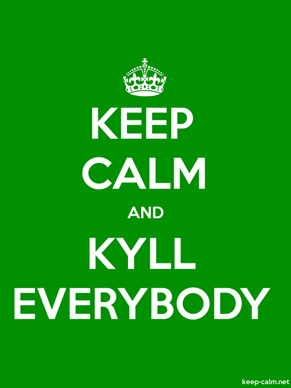 KEEP CALM AND KYLL EVERYBODY - white/green - Default (600x800)