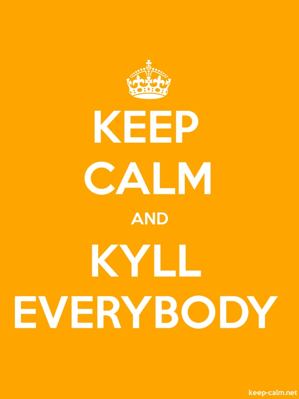 KEEP CALM AND KYLL EVERYBODY - white/orange - Default (600x800)