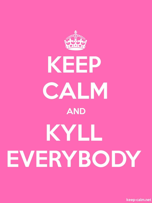 KEEP CALM AND KYLL EVERYBODY - white/pink - Default (600x800)