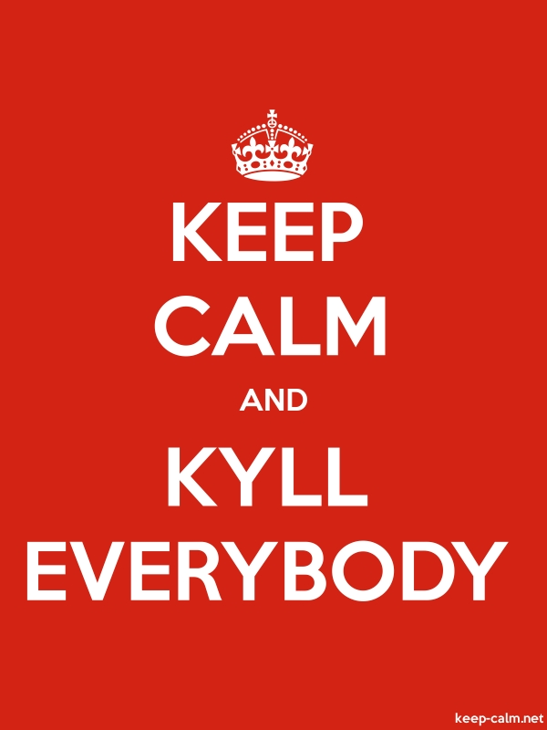 KEEP CALM AND KYLL EVERYBODY - white/red - Default (600x800)