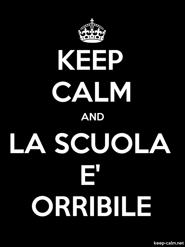 KEEP CALM AND LA SCUOLA E' ORRIBILE - white/black - Default (600x800)