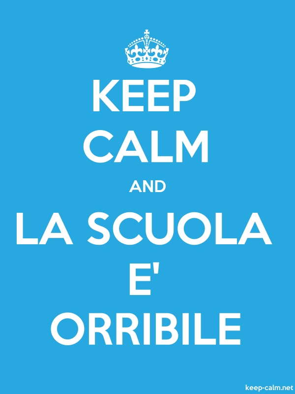 KEEP CALM AND LA SCUOLA E' ORRIBILE - white/blue - Default (600x800)