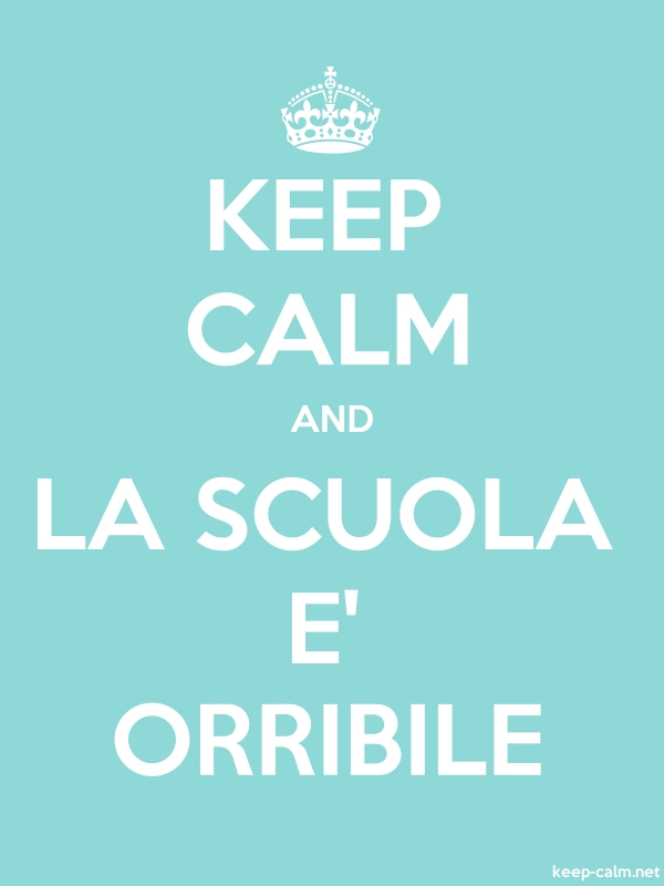 KEEP CALM AND LA SCUOLA E' ORRIBILE - white/lightblue - Default (600x800)