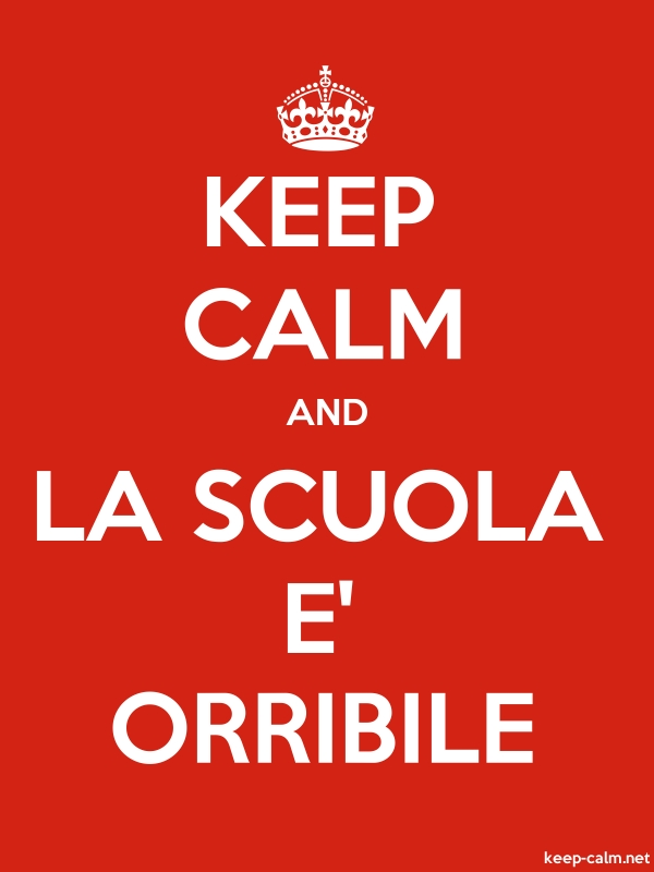 KEEP CALM AND LA SCUOLA E' ORRIBILE - white/red - Default (600x800)
