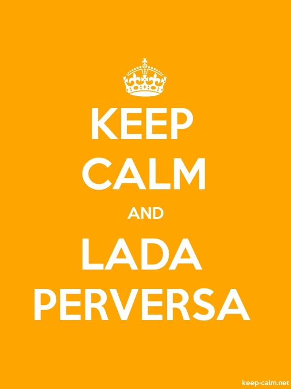 KEEP CALM AND LADA PERVERSA - white/orange - Default (600x800)