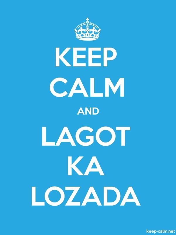 KEEP CALM AND LAGOT KA LOZADA - white/blue - Default (600x800)