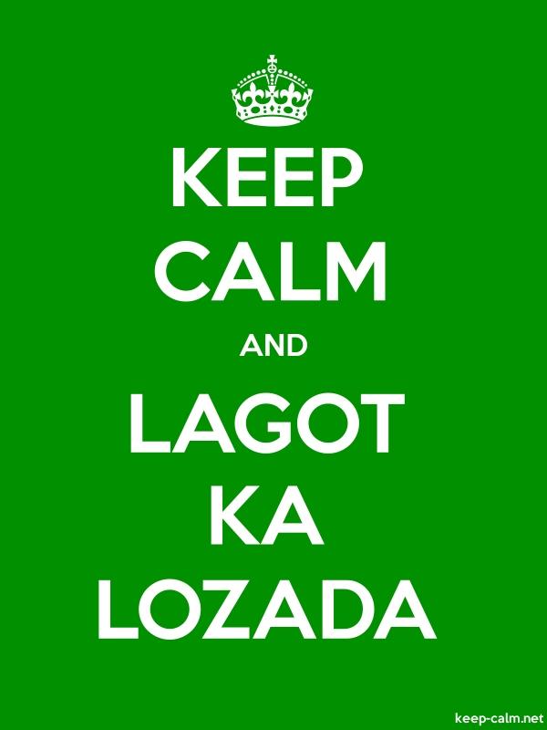 KEEP CALM AND LAGOT KA LOZADA - white/green - Default (600x800)