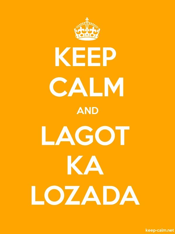 KEEP CALM AND LAGOT KA LOZADA - white/orange - Default (600x800)