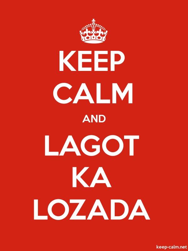 KEEP CALM AND LAGOT KA LOZADA - white/red - Default (600x800)