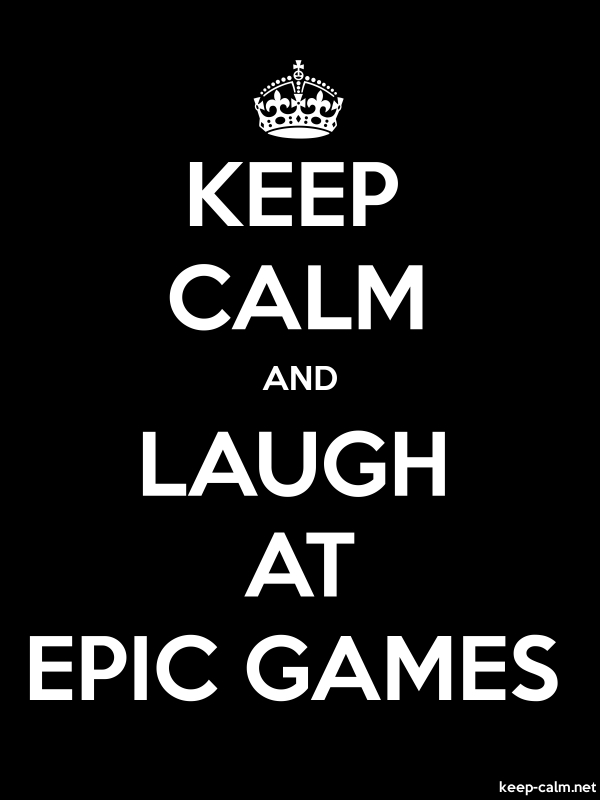KEEP CALM AND LAUGH AT EPIC GAMES - white/black - Default (600x800)