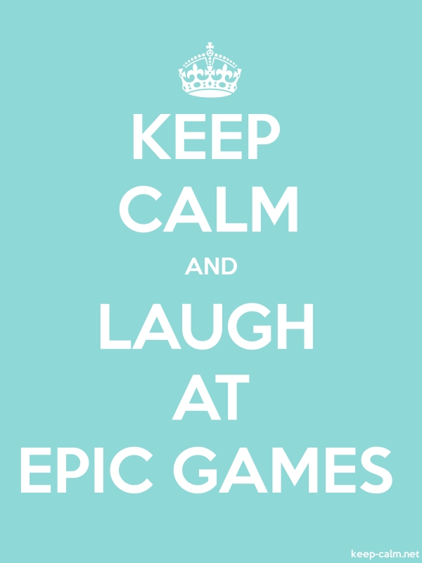 KEEP CALM AND LAUGH AT EPIC GAMES - white/lightblue - Default (600x800)