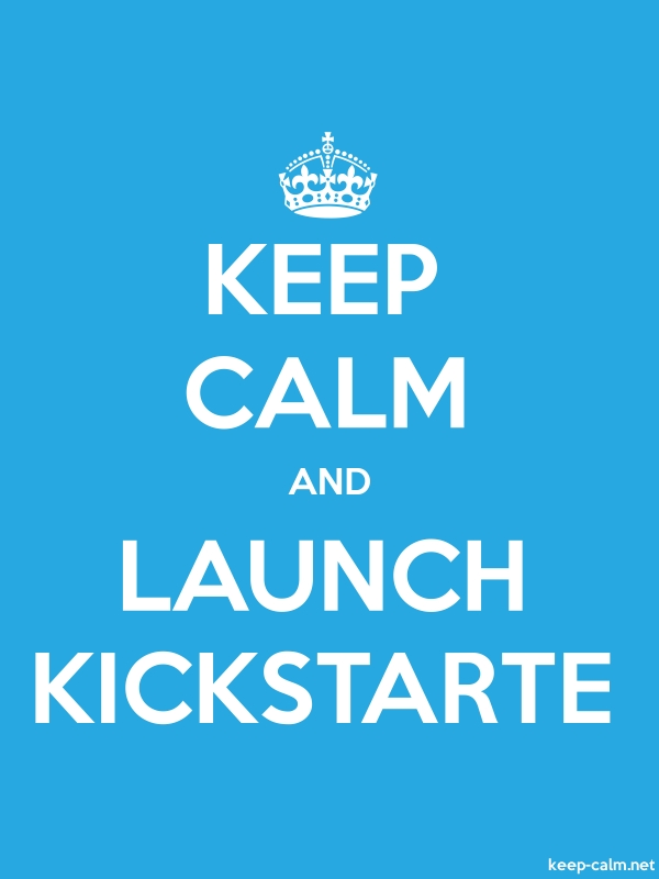 KEEP CALM AND LAUNCH KICKSTARTE - white/blue - Default (600x800)