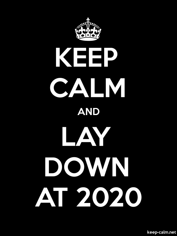 KEEP CALM AND LAY DOWN AT 2020 - white/black - Default (600x800)