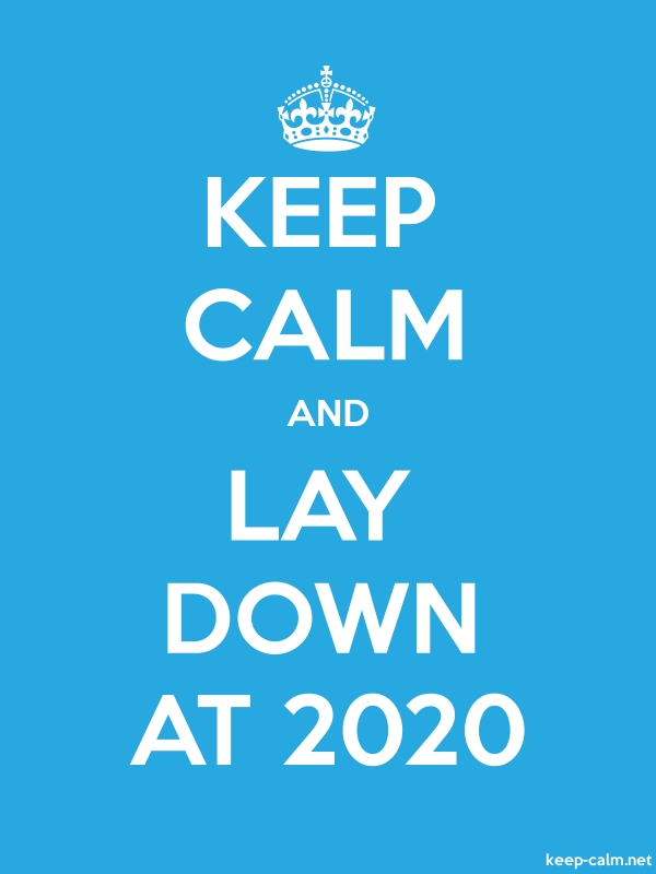 KEEP CALM AND LAY DOWN AT 2020 - white/blue - Default (600x800)